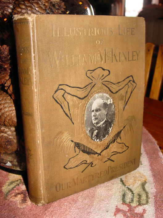 The Illustrious life of                                         William McKinley, our martyred                                         President: The true story of the                                         assassination 1901
