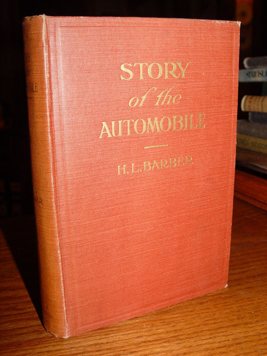 Story of the Automobile,                                         Its History and Development from                                         1760 to 1917 With an Analysis of                                         the Standing and Prospects of                                         the Automobile Industry H. L.                                         Barber