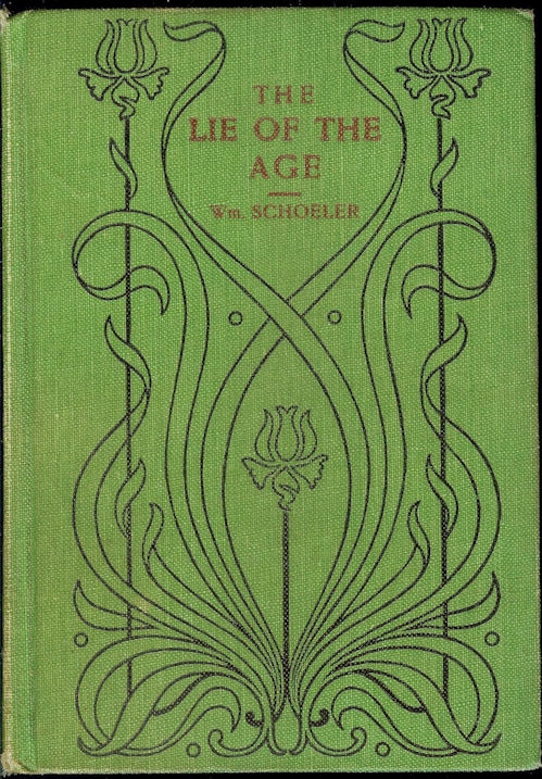 The Lie of the Age                                         Schoeler, Wm. Published by The                                         Book Concern, Columbus, Ohio                                         Date: 1922