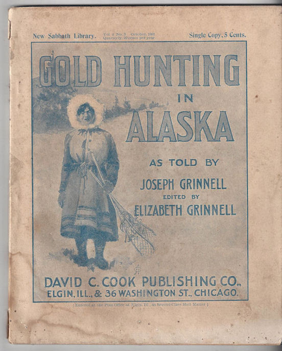 Gold Hunting in Alaska                                         (Prospecting) by Joseph Grinnell                                         ~ Very Rare Orig 1901 Cook