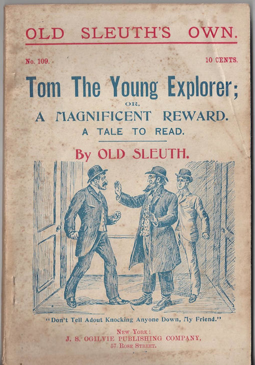 No 109 -- Tom The Young                                         Explorer; or, A Magnificent                                         Reward. A Tale to Read by Old                                         Sleuth 10c New York The Parlor                                         Car Publishing Co. 1898