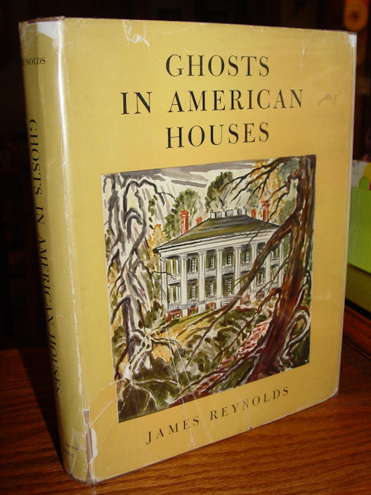 GHOSTS IN AMERICAN HOUSES                                         by James Reynolds - 1955 1st US                                         Edition