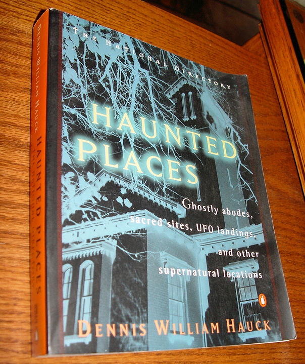 Haunted places the national                                         directory : ghostly abodes,                                         sacred sites, UFO landings, and                                         other supernatural locations                                         Dennis William Hauck ~ 1996