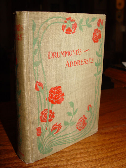 "Drummond's Addresses: The                                         Greatest Thing in the World, Pax                                         Vobiscum, The Changed Life,                                         ""First!""--A Talk With                                         Boys, How to Learn How, What is                                         a Christian?, The Study of the                                         Bible Hardcover – 1898? by Henry                                         Drummond"