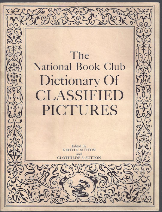 National Book Club                                         Dictionary of Classified                                         Pictures, by; Sutton;Publisher:                                         National Book Club ND 1966