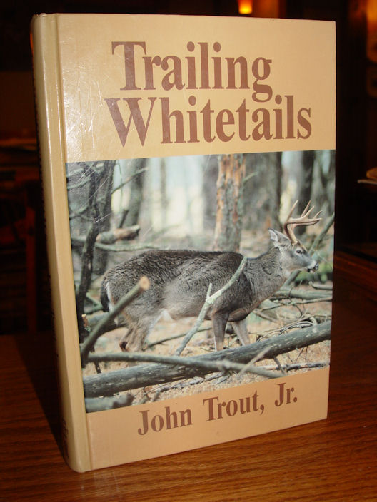 Trailing Whitetails                                         Hardcover – 1989 by John Trout                                         Jr.