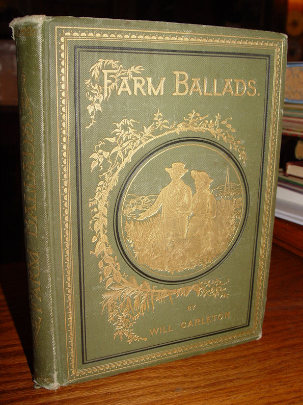 Farm Ballads by Will                                         Carleton ~ Poetry,                                         Illustrated....Country Farm                                         Family's and Life Harper Bros;                                         Carleton, Will. Farm Ballads.                                         New York: Harper & Brothers,                                         Publishers, 1873 / 1882