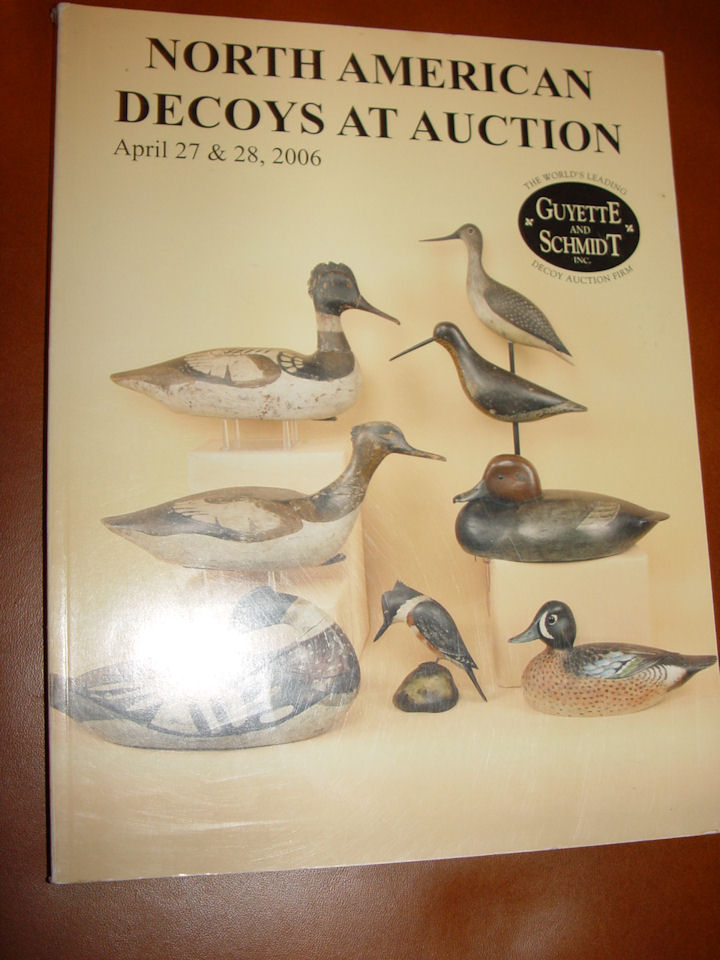 GUYETTE AND SCHMIDT NORTH                                         AMERICAN DECOYS AT AUCTION -                                         APRIL 27 & 28, 2006