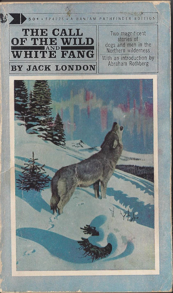 The Call of the Wild and                                     White Fang by Jack London, Bantam                                     Pathfinder Edition 1963