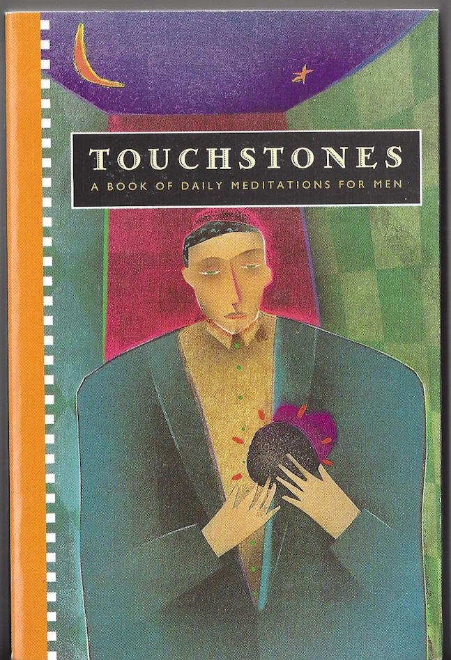 Touchstones A Book of                                     Daily Meditations for Men 1991                                     Hazelden, 1991 ISBN 0-89486-394-0