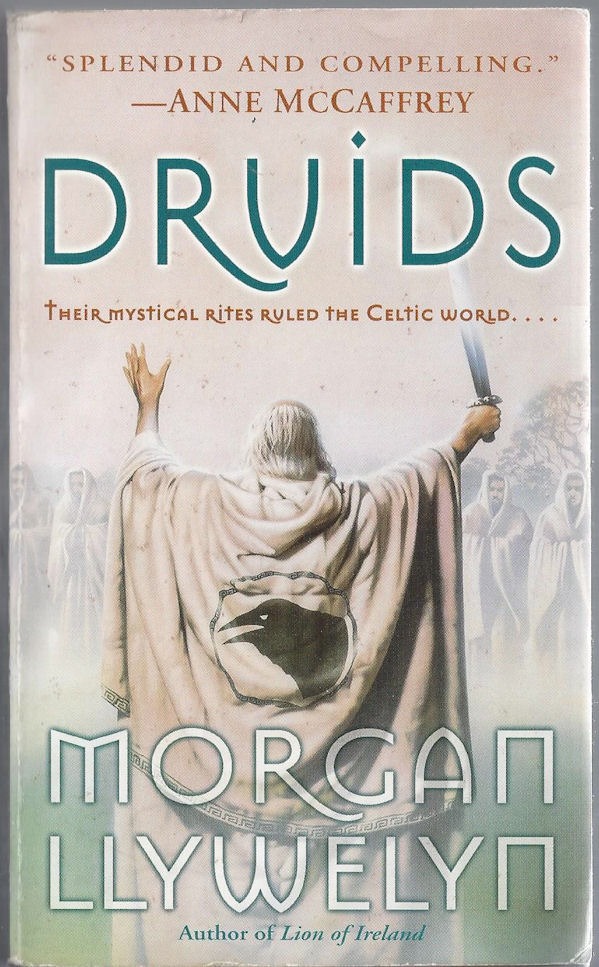 Druids Their Mystical                                     Rites Ruled The Celtic World. Morgan                                     Llywelyn. 1st Ballantine 1993