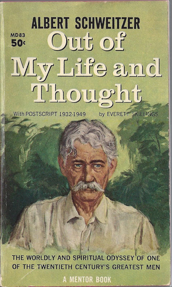 Albert Schweitzer - Out of My                                     Life and Thought A Mentor Book. the                                     Wordly and Spiritual Odyssey of One                                     of the Twentieth Century's Greatest                                     Men 10th Printing. 1961