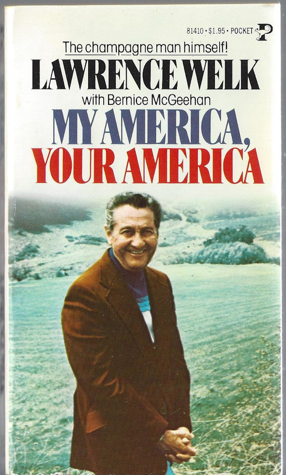 My America, Your America                                     ~ Lawrence Welk with Bernice                                     McGeehan.A Kangaroo Book1977