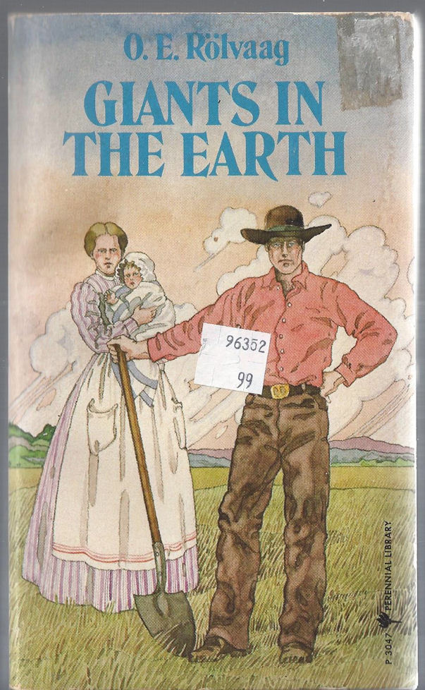 O.E. Rolvaag ~ Giants in                                     the Earth A Saga of the Prairie.                                     Perennial Library, Harper & Row.                                     NY.