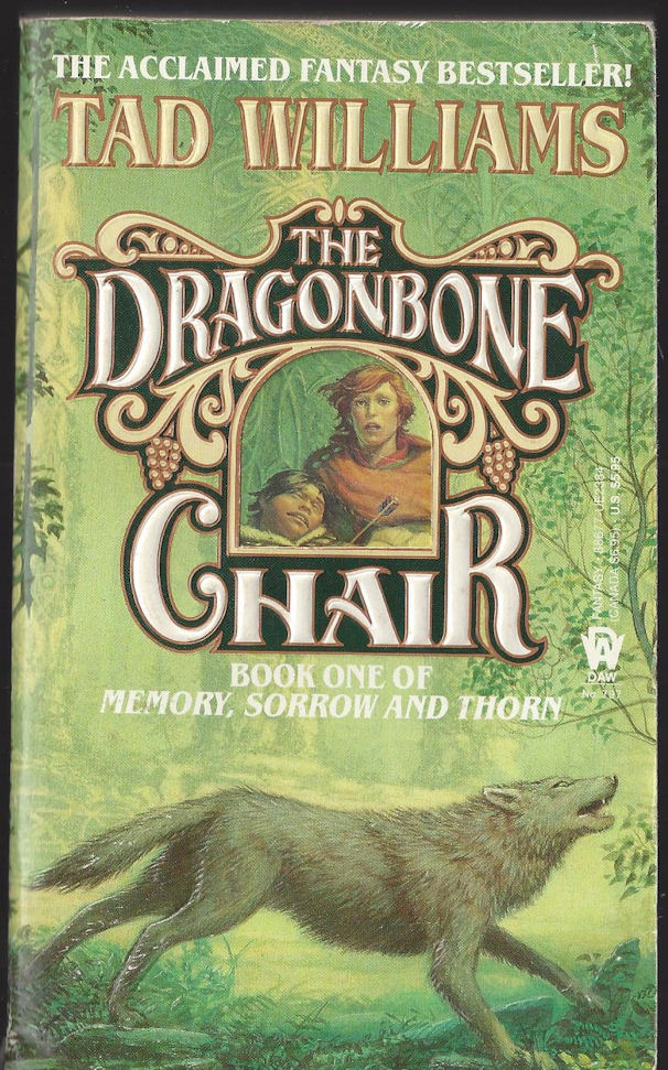 The Dragonbone Chair Ted                                     Williams ~ Book One of Memory,                                     Sorrow, and Thorn. Daw Books. First                                     Paperback Printing 1989