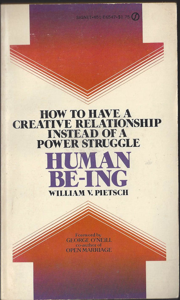 Human Be-ing by William                                     V. Pietsch How to have a creative                                     relationship instead of a power                                     struggle. 1st Signet Book. New                                     American Library. 1975