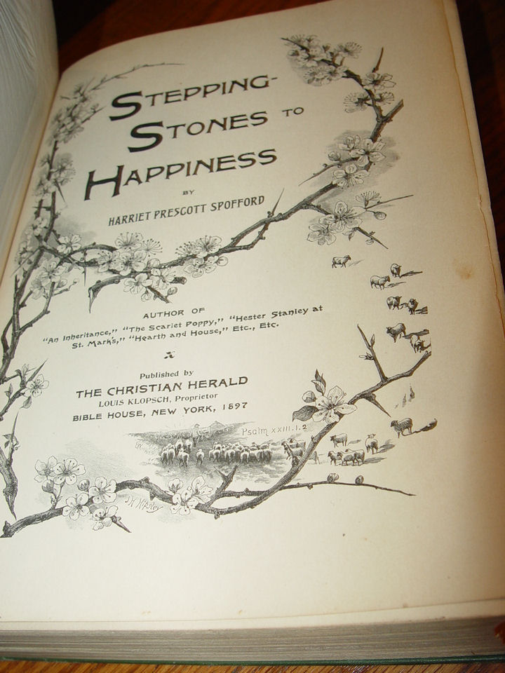 STEPPING STONES to                                         HAPPINESS ~ Harriet Prescott                                         Spofford The Christian Herald,                                         1897. Illustrated anthology