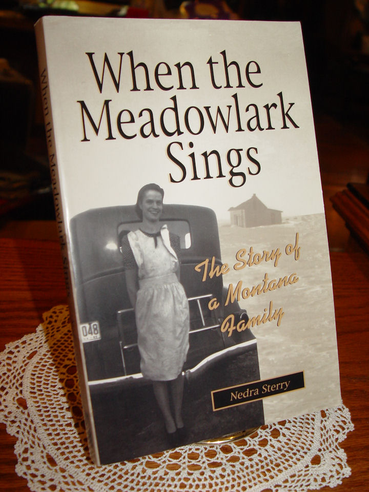When the Meadowlark Sings:                                         The Story of a Montana Family –                                         2003 by Nedra Sterry
