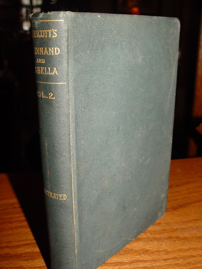 History of the Reign of                                         Ferdinand and Isabella, the                                         Catholic, vol 2 by William                                         Hickling Prescott.