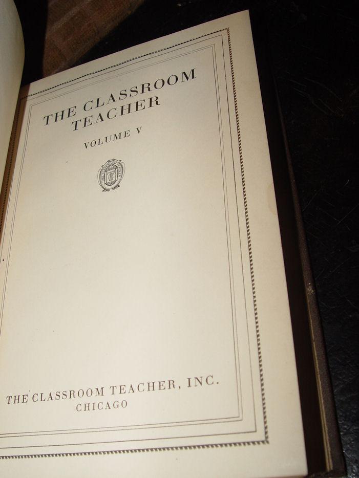 The Classroom Teacher                                         Volume 5 1927-28 by The                                         Classroom Teacher Inc. Chicago