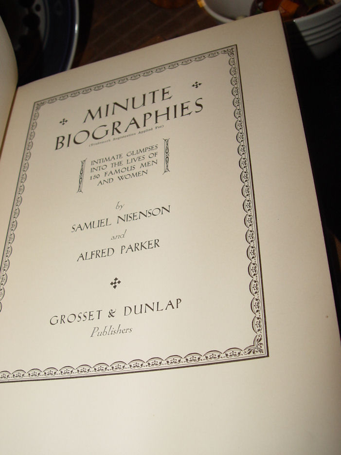Minute Biographies:                                         Intimate Glimpses into the Lives                                         of 150 Famous Men and Women.                                         Nisenson & Parker 1931 First                                         Ed.